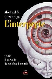 L'interprete. Come il cervello decodifica il mondo