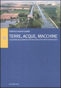 Terre, acque, macchine. Geografie della bonifica in Italia tra Ottocento e Novecento