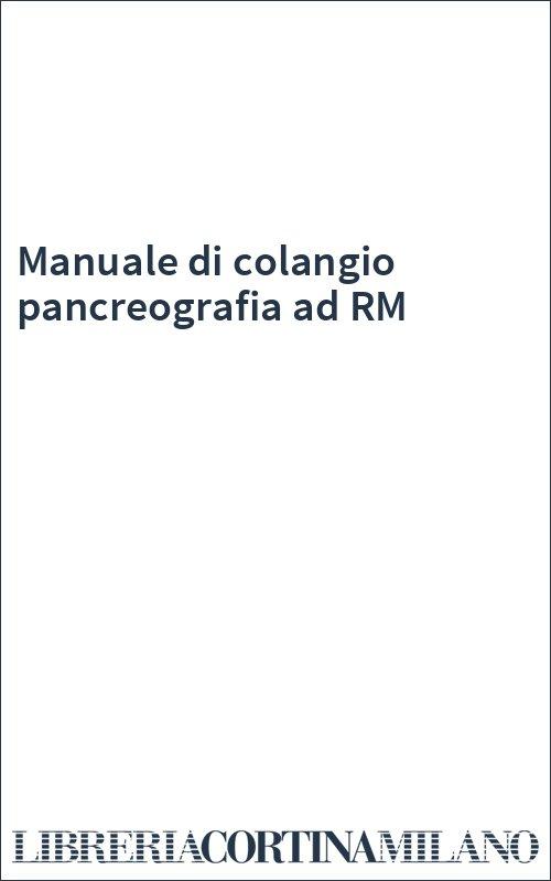 Manuale di colangio pancreografia ad RM
