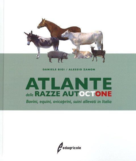 Atlante delle razze autoctone. Bovini, equini, ovicaprini, suini allevati in Italia