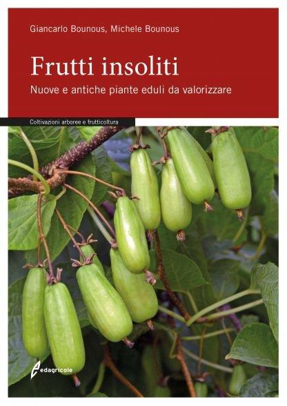 Frutti insoliti. Nuove e antiche piante eduli da valorizzare