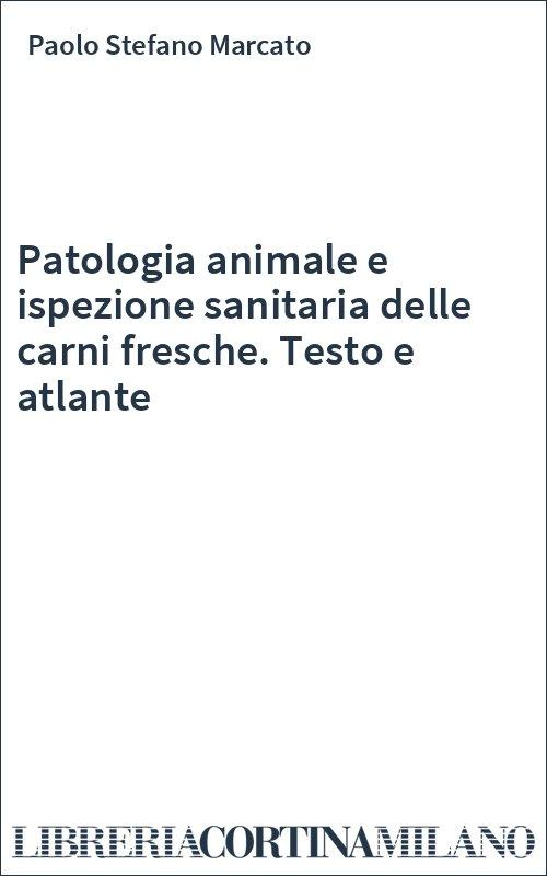 Patologia animale e ispezione sanitaria delle carni fresche. Testo e atlante
