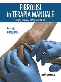 Fibrolisi in terapia manuale. Origini, funzioni e integrazione IASTM