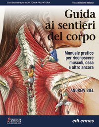 Guida ai sentieri del corpo. Manuale pratico per riconoscere muscoli, ossa e altro ancora
