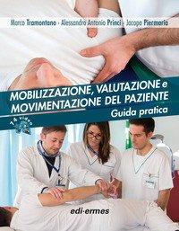 Mobilizzazione, valutazione e movimentazione del paziente. Guida pratica
