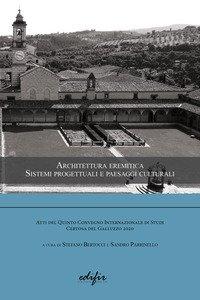 Architettura eremitica. Sistemi progettuali e paesaggi culturali. Atti del 5° Convegno internazionale di studi Certosa del Galluzzo 2020