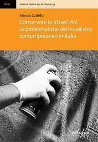 Conservare la street art. Le problematiche del muralismo contemporaneo in Italia