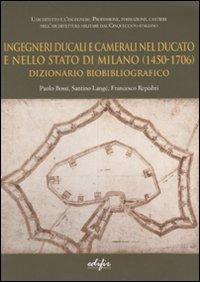 Ingegneri ducali e camerali nel Ducato e nello Stato di Milano (1450-1706). Dizionario biobibliografico