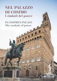 Nel palazzo di Cosimo. I simboli del potere-In Cosimo's palace. The symbols of power. Catalogo della mostra (Firenze, 13 dicembre 2019-15 marzo 2020)