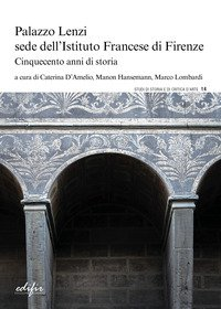Palazzo Lenzi sede dell'Istituto francese di Firenze. Cinquecento anni di storia