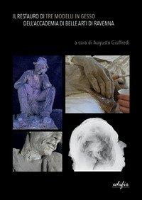 Il restauro di tre modelli in gesso dell' Accadermia di Belle Arti di Ravenna