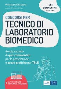 Concorsi per tecnico di laboratorio biomedico. Ampia raccolta di quiz commentati per la preselezione e prove pratiche per TSLB