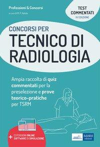 Concorsi per tecnico di radiologia. Ampia raccolta di quiz commentati per la preselezione e prove teorico-pratiche per TSRM