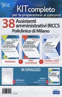 Kit Concorso 38 assistenti amministrativi IRCCS Policlinico di Milano. Manuale, test commentati, modulistica e raccolta normativa per il concorso