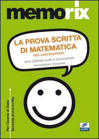 La prova scritta di matematica per i licei scientifici. Temi ufficiali svolti e commentati. Simulazione d'esame