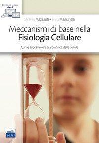 Meccanismi di base nella fisiologia cellulare. Come sopravvivere alla biofisica delle cellule