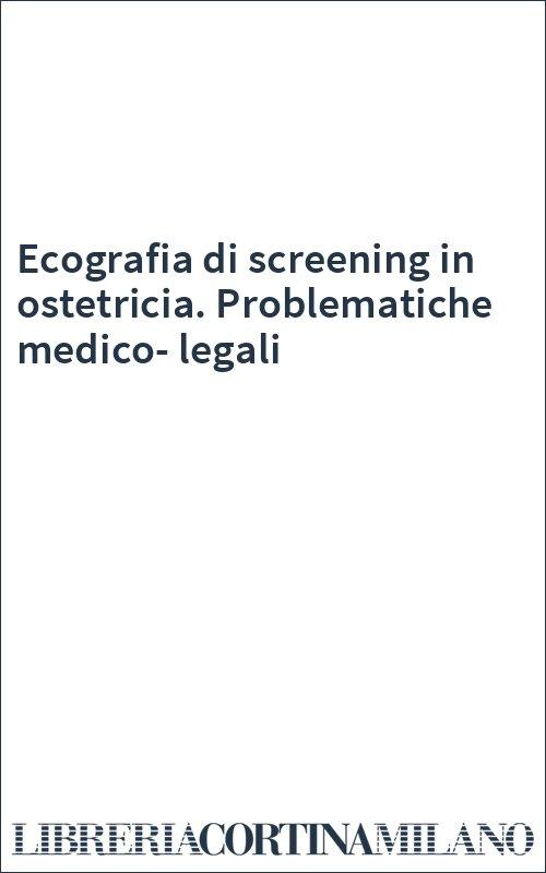 Ecografia di screening in ostetricia. Problematiche medico-legali