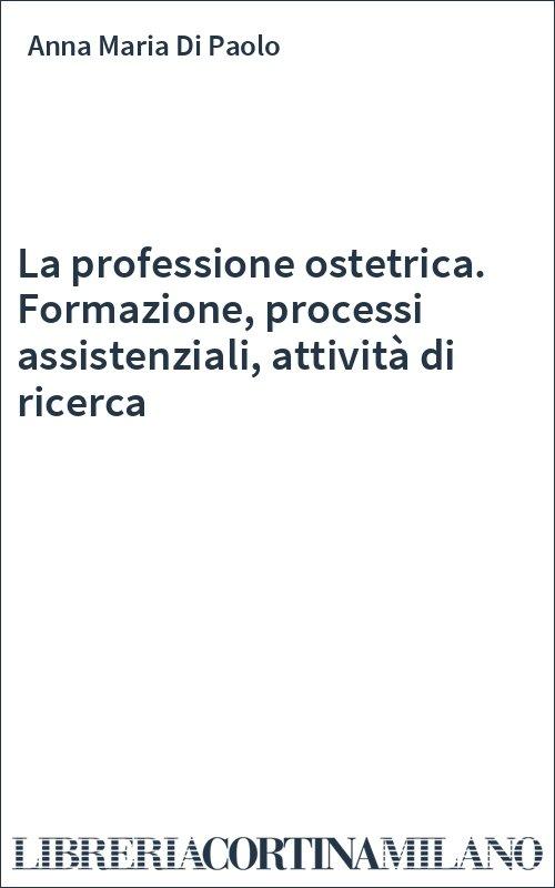 La professione ostetrica. Formazione, processi assistenziali, attività di ricerca