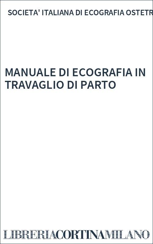 MANUALE DI ECOGRAFIA IN TRAVAGLIO DI PARTO