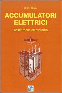 Accumulatori elettrici. Costituzione ed esercizio