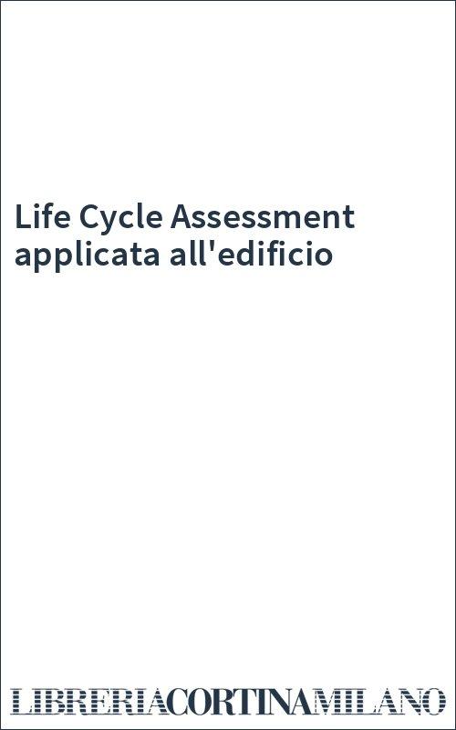 Life Cycle Assessment applicata all'edificio