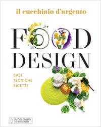 Il Cucchiaio d'Argento. Food design. Basi tecniche ricette