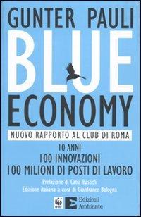 Blue economy. Nuovo rapporto al Club di Roma. 10 anni, 100 innovazioni, 100 milioni di posti di lavoro