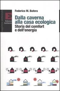 Dalla caverna alla casa ecologica. Storia del comfort e dell'energia