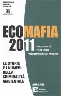 Ecomafia 2011. Le storie e i numeri della criminalità ambientale