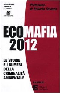 Ecomafia 2012. Le storie e i numeri della criminalità ambientale