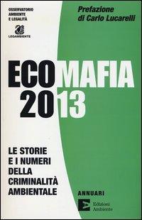Ecomafia 2013. Le storie e i numeri della criminalità ambientale
