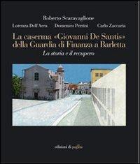 La caserma «Giovanni De Santis» della guardia di finanza a Barletta. La storia e il recupero