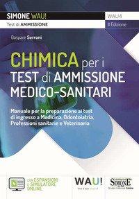 Chimica per i test di ammissione medico-sanitari. Manuale per la preparazione ai test di ingresso a Medicina, Odontoiatria, Professioni sanitarie e Veterinaria