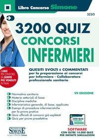 Concorsi infermieri 3200 quiz. Quesiti svolti e commentati per la preparazione ai concorsi per infermiere e collaboratore professionale sanitario