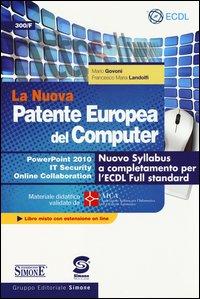 La nuova patente europea del computer. Nuovo Syllabus a completamento per l'ECDL full standard. Power point 2010. IT security. Online collaboration