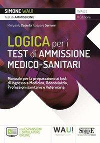 Logica per i test di ammissione medico-sanitari. Manuale per la preparazione ai test di ingresso a Medicina, Odontoiatria, Professioni sanitarie e Veterinaria