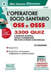 L'operatore socio-sanitario OSS e OSSS. 3300 quiz a risposta multipla, svolti e commentati per tutte le prove concorsuali