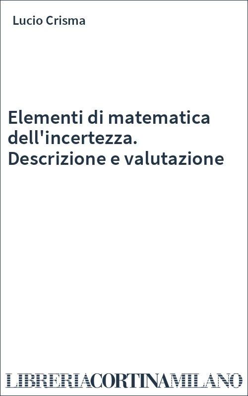 Elementi di matematica dell'incertezza. Descrizione e valutazione