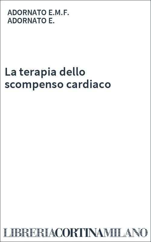 La terapia dello scompenso cardiaco