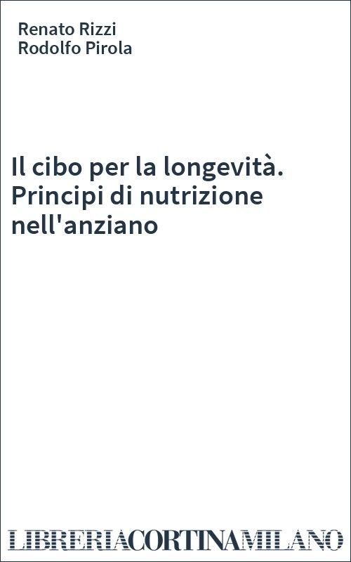 Il cibo per la longevità. Principi di nutrizione nell'anziano
