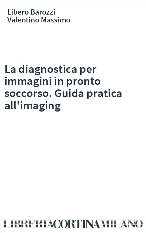 La diagnostica per immagini in pronto soccorso. Guida pratica all'imaging