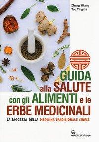 Guida alla salute con gli alimenti e le erbe medicinali. La saggezza della medicina cinese