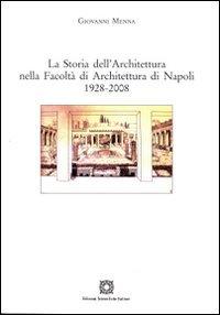 La storia dell'architettura nella Facoltà di Architettura di Napoli 1928-2008
