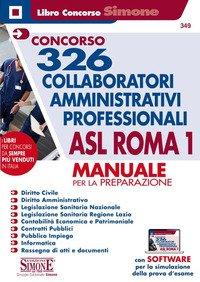 Concorso 326 collaboratori amministrativi professionali ASL Roma 1. Manuale per la preparazione