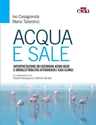 Acqua e Sale.Interpretazione dei disordini acido-basi e idroelettrolitici  attraverso i casi clinici