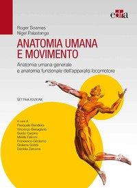Anatomia umana e movimento. Anatomia umana generale e anatomia funzionale dell'apparato locomotore