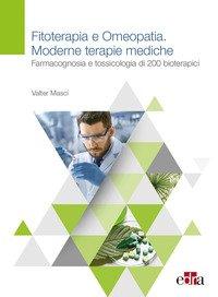 Fitoterapia e Omeopatia.Moderne terapie mediche.Farmacognosia e tossicologia di 200 bioterapici
