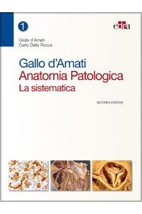 Gallo d'Amati. Anatomia patologica. La sistematica. Seconda edizione