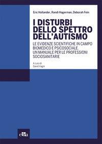 I disturbi dello spettro dell'autismo. Le evidenze scientifiche in campo biomedico e psicosociale. Un manuale per le professioni sociosanitarie