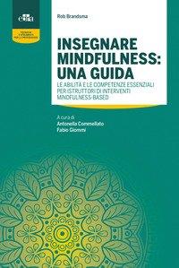 Insegnare mindfulness: una guida. Le abilità e le competenze essenziali per istruttori di interventi mindfulness-based